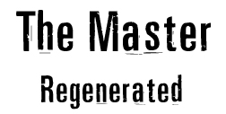 The Master Regenerated